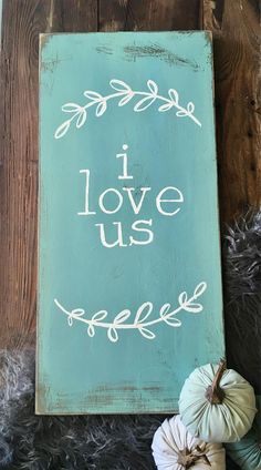 I love us. Three little words say so much. These little words just make your heart warm and overflowing. What a wonderful thing it is to love Us This sign is a perfectly imperfect little reminder of how wonderful your us is! Hand painted, one of a kind, totally unique. First things first-