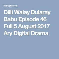 Dilli Walay Dularay Babu Episode 46 Full 5 August 2017 Ary Digital Drama