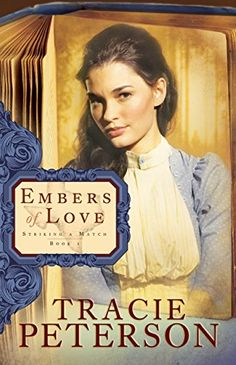 Embers Of Love Striking A Match Book 1 By Tracie Peterson