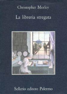 La libreria stregata - Morley Christopher - Sellerio Editore Palermo