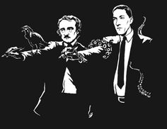 Edgar Allan Poe & H.P. Lovecraft.