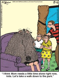 """""""Creo que mamá necesita un poco de tiempo sola ahora mismo, niños. Vamos a dar un paseo hasta el parque""""  http://www.gocomics.com/"""
