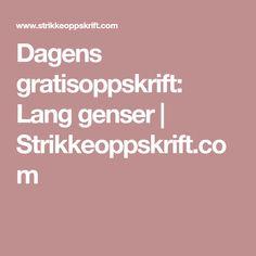 Dagens gratisoppskrift: Lang genser | Strikkeoppskrift.com
