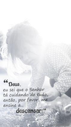 Deus, eu sei que o Senhor tá cuidando de tudo, então, por favor, me ensine a descansar! http://br.pinterest.com/dossantos0445/al%C3%A9m-de-voc%C3%AA/