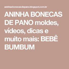 ANINHA BONECAS DE PANO  moldes, vídeos, dicas e muito mais: BEBÊ BUMBUM