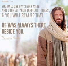 He was always there beside you. - President Monson, General Conference April 2014