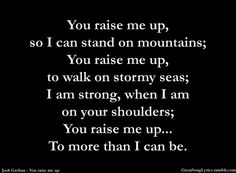 """From the beautiful, popular song """"You Raise Me Up"""" (Josh Groban, Westlife, Celtic Woman, etc)"""