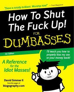 A reference for the idiot masses- I know a few that could benefit from this book- ( :