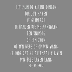 kleine dingen The Words, More Than Words, Best Quotes, Life Quotes, Qoutes About Love, Dutch Quotes, Cool Writing, Love Notes, Happy Thoughts