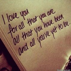 """I love you for all that you are, all that you have been and all that you're yet to be"" - love quote; wedding vow inspiration; wedding speech idea"