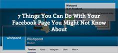 """""""7 Things You Can Do with Your Facebook Page You Might Not Know About."""" Wishpond, 13 May 2015."""