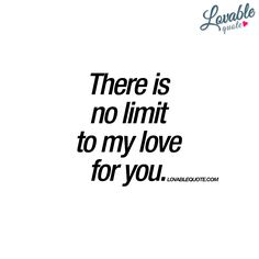 """There is no limit to my love for you."" 