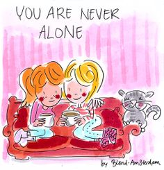 You are never alone - Blond Amsterdam Blond Amsterdam, Never Alone, Wedding Tattoos, Cards For Friends, Best Friends Forever, Funny Art, Cute Pictures, Random Pictures, Sisters