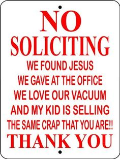 """NO SOLICITING SIGN 9x12 ALUMINUM ANIMALZRULE ORIGINAL DESIGN - NO ONE ELSE IS AUTH0RIZED TO SELL THIS SIGN (Any one else selling this sign is selling a CHEAP COPY) THIS SIGN COMES WITH (2) HOLES FOR EASY MOUNTING. by Animalzrule. $12.00. THIS LISTING IS FOR (1) ALUMINUM NO SOLICITING SIGN SIZE: 9""""x12"""" MATERIAL: .040 ALUMINUM (WILL NEVER RUST) VINYL GRAPHICS: 6 YEAR EXTERIOR VINYL THIS SIGN IS MADE FROM .040 ALUMINUM (WILL NEVER RUST). ALL OUR ..."""