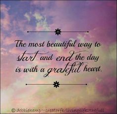 I pray for the grace to live in a constant state of gratitude, in every moment, in every loving breath I am so blessed to be filled with. ~namaste
