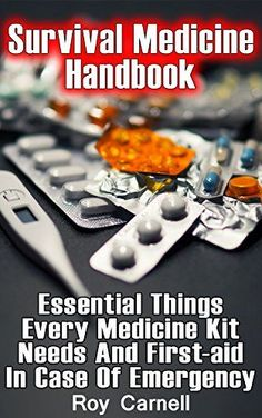 Survival Medicine Handbook: Essential Things Every Medicine Kit Needs And First-aid In Case Of Emergency Survival Books, Survival Prepping, Survival Skills, Survival Gear, Survival Quotes, Survival Stuff, Survival Clothing, Survival Videos, Survival Essentials