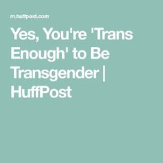 """It took years to believe I was """"trans enough"""" to call myself transgender. That's not even an unusual story. When it comes to the trans community, I know . Transgender Quotes, Transgender Youth, Transgender Community, Mtf Before And After, Women Problems, Mtf Transition, Gender Nonconforming, Trans Rights, Female Transformation"""