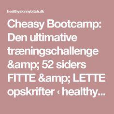 Cheasy Bootcamp: Den ultimative træningschallenge & 52 siders FITTE & LETTE opskrifter ‹ healthyskinnybitch.dk