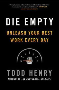 """""""Die Empty: Unleash Your Best Work Every Day.""""  The overall idea – that one should give it all one has and add value for other people – is a good one, but the details are a little weak."""