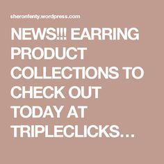 NEWS!!! EARRING PRODUCT COLLECTIONS TO CHECK OUT TODAY AT TRIPLECLICKS…