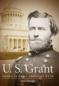 """Read """"U. Grant American Hero, American Myth"""" by Joan Waugh available from Rakuten Kobo. At the time of his death, Ulysses S. Grant was the most famous person in America, considered by most citizens to be equa. List Of Presidents, Ulysses S Grant, Union Army, Us History, American Civil War, Civilization, Hero, George Washington, Monuments"""