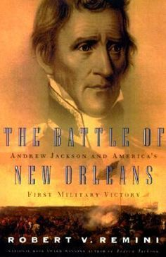 The Battle of New Orleans: Andrew Jackson and America's First Military Victory by Robert V. Remini. Provo Librarian pick.