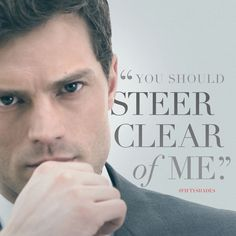 """You should steer clear of me."" - Christian Grey, quote. 