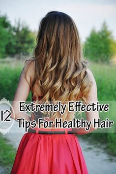 12 Extremely Effective Tips For Healthy Hair-as a licensed stylist I say this is actually a good list to go by!