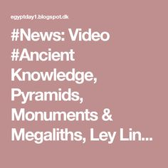 #News: Video #Ancient Knowledge, Pyramids, Monuments & Megaliths, Ley Lines