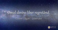 Omul devine liber regretând. - Citat de Costel Zăgan Quotes, Blog, English, Quotations, Blogging, English Language, Quote, Shut Up Quotes