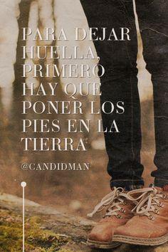 """""""Para dejar #Huella, primero hay que poner los #Pies en la #Tierra"""". @candidman #Frases #Inspiracionales"""