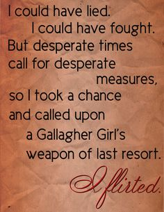 Sometimes you have to go to last resort- even if your a Gallagher Girl!