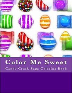 Color Me Sweet: Candy Crush Saga Coloring Book: Ms Junella Eastmond: 9781514683033: Amazon.com: Books
