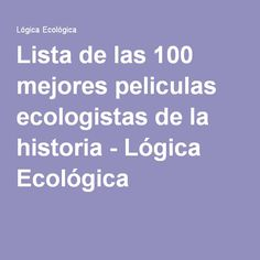 Lista de las 100 mejores peliculas ecologistas de la historia - Lógica Ecológica