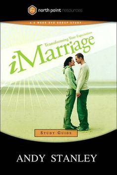 iMarriage Study Guide by Andy Stanley - WaterBrook & Multnomah Andy Stanley, Book Annotation, Group Study, Good Grades, Relationships Love, Big Picture, Engagement Couple, The Book, Marriage