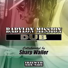 BABYLON MISSION DUB - feat.Sharp Wailer by IRIEWEB MUSIC on SoundCloud