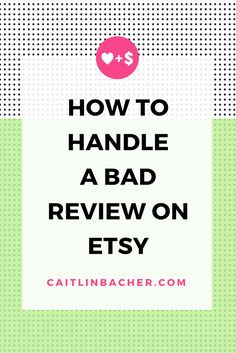 How To Handle A Bad Review On Etsy | Caitlin Bacher