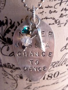 Never Miss A Chance To Dance Hand Stamped Spoon by bling33 on Etsy, $24.00