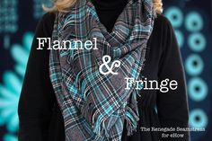 Make a Handmade Plaid Flannel & Fringe Scarf, by the Renegade Seamstress.  Hmmm, this may make my 2015 Christmas gift list.