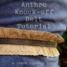 Free Tutorial: Anthro Knock-Off Belt from www.lemonsqueezyhome.com. Another cute belt.