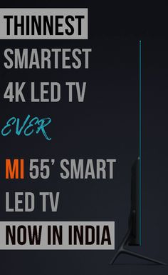 Check out the World's Thinnest 4K Smart LED TV by Xiaomi. The price is cherry on the ice-cream