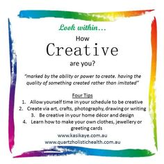 C is for Creative.  If you dare to look within, then you dare to bring about positive change in your life.  May God Bless You Today. <3