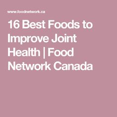 16 Best Foods to Improve Joint Health | Food Network Canada
