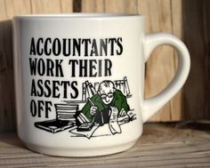 Accountants Work Their Assets Off  Tax Time Mug by QuirkyMugs, $9.99