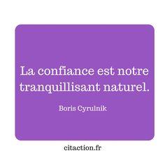 """La confiance est notre tranquillisant naturel."" Boris Cyrulnik."