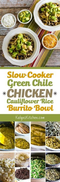 Slow Cooker Green Chile Chicken Cauliflower Rice Burrito Bowl is an easy slow cooker meal that's low-carb, low-glycemic, gluten-free, and South Beach Diet friendly. If you want lowest carbs, omit the beans. [found on http://KalynsKitchen.com]