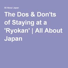 The Dos & Don'ts of Staying at a 'Ryokan' | All About Japan