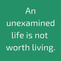 An unexamined life is not worth living.  ‪#‎QuotesYouLove‬ ‪#‎QuoteOfTheDay‬ ‪#‎MotivationalQuotes‬ ‪#‎QuotesOnMotivation‬  Visit our website  for text status wallpapers.  www.quotesulove.com