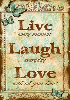 Live every moment Laugh everyday Love with all your heart | Anonymous ART of Revolution