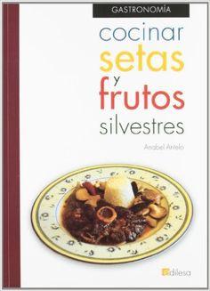 Cocinar setas y frutos secos silvestres: Amazon.es: Anabel Antelo: Libros